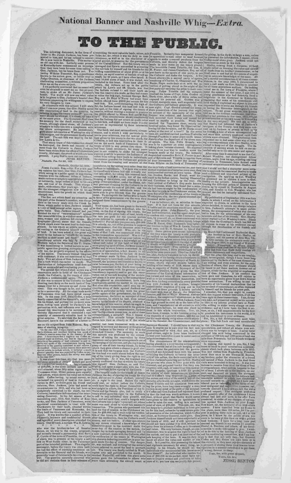 ... To the public. The following document, in the form of a letter to Mr. James Jackson, has been presented to him, and he has refused to answer [accusing General Jackson and others of fraudulent land deals] Nashville Banner and Nashville Whig.