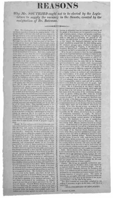 Reasons why Mr. Southard ought not to be elected by the Legislature to supply the vacancy in the Senate, created by the resignation of Dr. Bateman ... [Signed] Real inhabitant of New-Jersey. January 15, 1829.