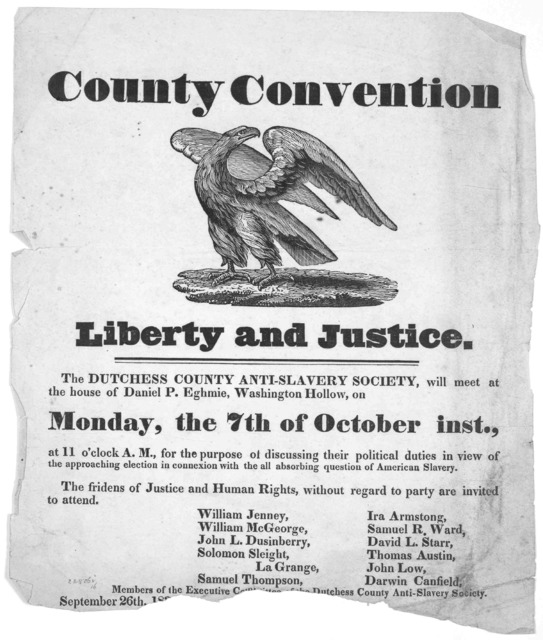 County convention. Liberty and justice. The Dutchess County anti-slavery society, will meet at the house of Daniel P. Eghmie, Washington Hollow, on Monday, the 7th of October inst. [183-?].