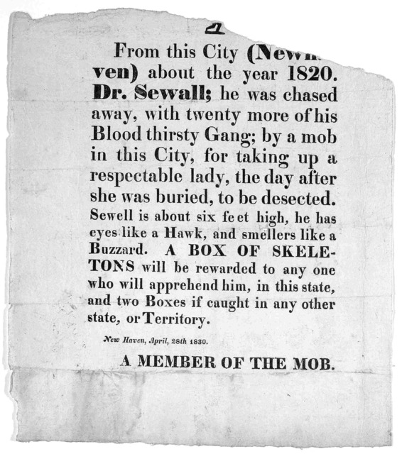 From this City (New Haven) about the year 1820. Dr. Sewall; he was chased away, with twenty more of his blood thirsty gang; by a mob in this city, for taking up a respectable lady, the day after she was buried, to be desected. Sewall is about si