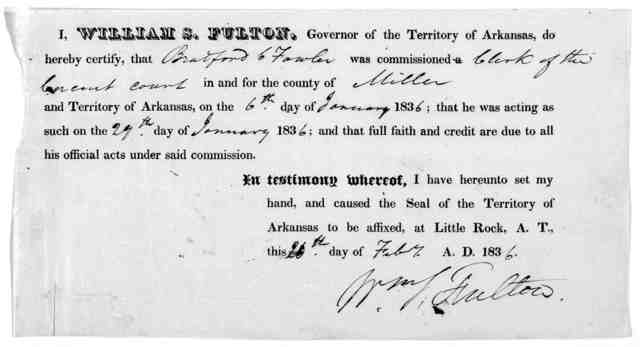 I, William S. Fulton, Governor of the Territory of Arkansas, do hereby certify, that [blank] was commissioned a [blank] in and for the county of [blank] and Territory of Arkansas, on the [blank] day of [blank] 183 [blank] ; and that full faith a