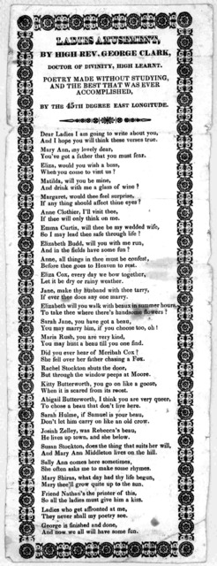 Ladies amusement by High Rev. George Clark. Doctor of Divinity, High Learnt. Poetry made without studying and the best that was ever accomplished By the 45th degree East longitude [183-?].