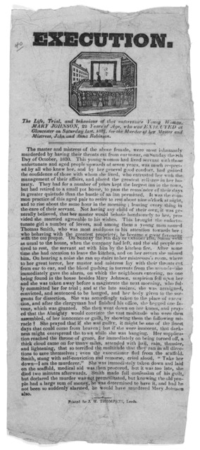 Execution. The life, trial, and behaviour of that unfortunate young woman, Mary Johnson, 22 years of age, who was executed at Gloucester on Saturday last, 1831 for the murder of her master and mistress, John and Anna Robinson ... Leeds, Printed