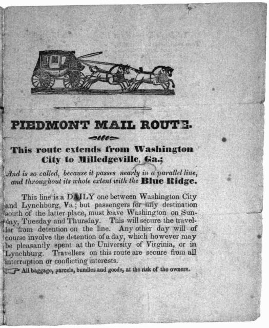 [Cut of stagecoach] Piedmont mail route, This route extends from Washington City to Milledgeville, Ga.; and is so called, because it passes nearly in a parallel line, and throughout its whole extent with the Blue Ridge ... May 1, 1832.
