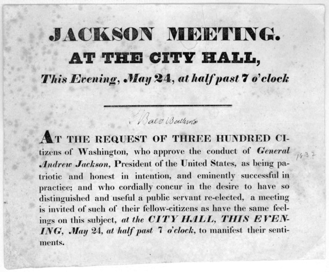 Jackson meeting. At the City Hall, this evening, May 24, at half past 7 o'clock. At the request of three hundred citizens of Washington, who approve of the conduct of General Andrew Jackson ... a meeting is invited of such of their fellow-citize