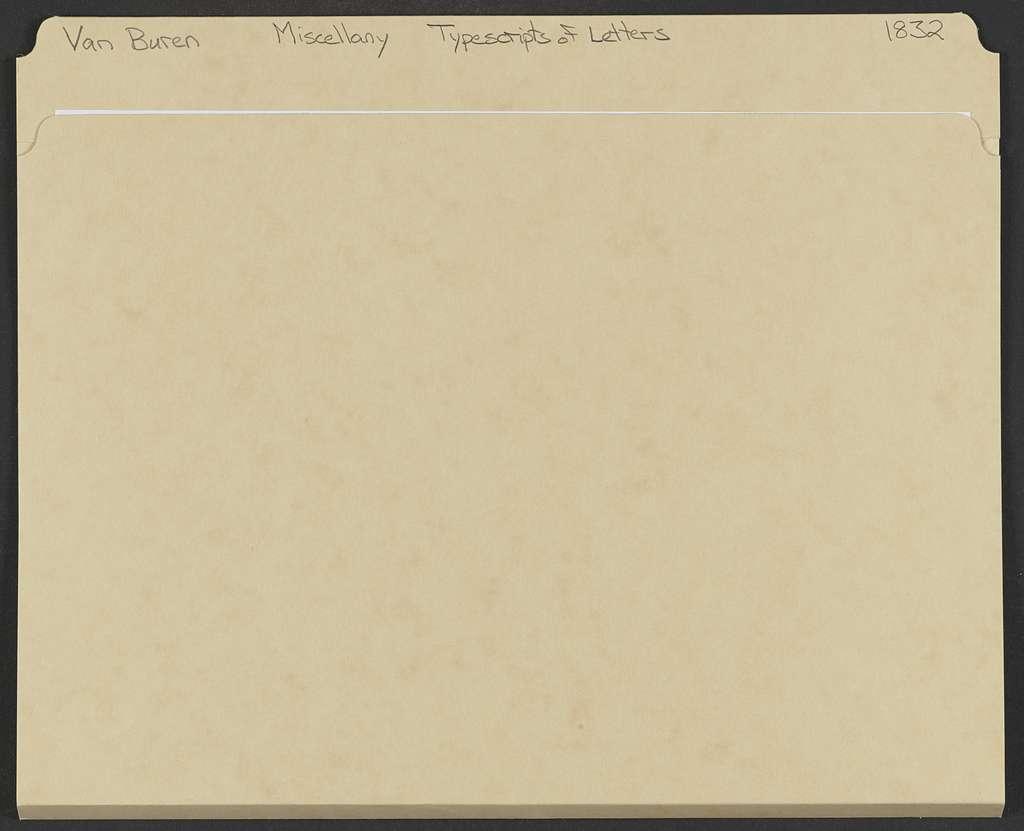 Martin Van Buren Papers: Series 7, Miscellany, 1814-1910; Typescripts of letters in Series 2, 1814-1845; 1832