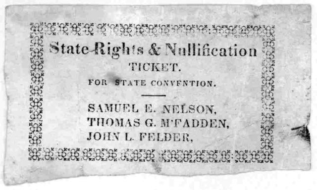 State rights & nullification ticket. For State convention. Samuel E. Nelson. Thomas G. M'Fadden. John L. Felder. [1832?].