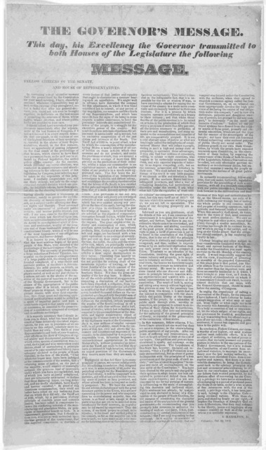 The governor's message. This day, his excellency the Governor transmitted to both Houses of the Legislature the following message Fellow Citizens of the Senate and House of representatives ... Columbia Oct. 22, 1832.
