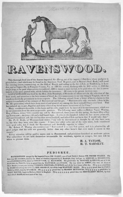 Ravenswood. This thorough bred son of the famous imported Sir Harry, out of the imported Dutchess, whose pedigree is given below ... will stand the ensuing season, commencing on the 15th of March, and ending on the 1st of July, at Middleburg, in