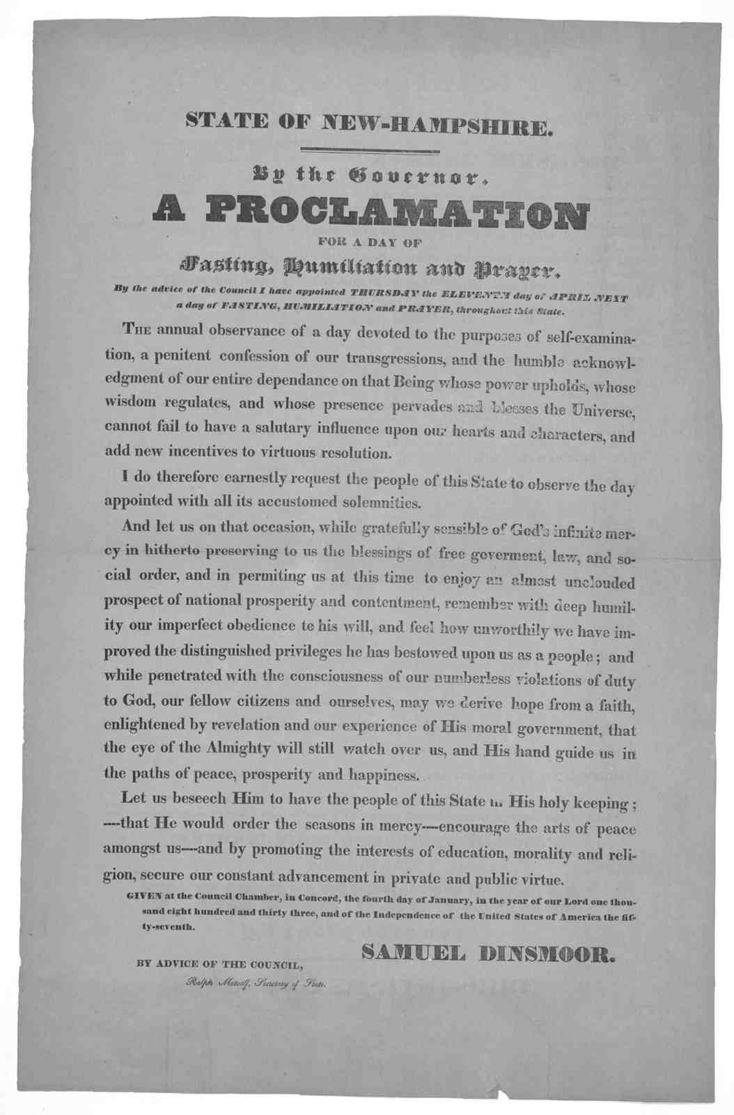 State of New-Hampshire. By the Governor. A proclamation for a day of fasting, humiliation and prayer. By the advice of the Council I have appointed Thursday the eleventh day of April next a day fasting, humiliation and prayer, throughout this St