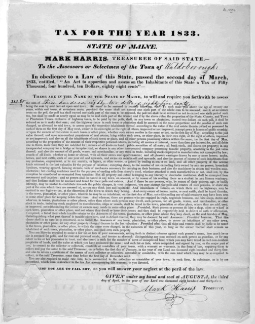 "Tax for the year 1833. State of Maine. Mark Harris, Treasurer of said State. To the assessors or selectmen of the town of [blank] In obedience to a law of this State, passed the second day of March 1833, entitled, ""An act to apportion and assess"