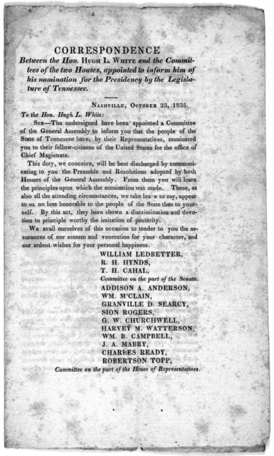 Correspondence between the Hon. Hugh L. White and the Committee of the two Houses, appointed to inform him of his nomination for the presidency by the Legislature of Tennessee Nashville, October 23, 1835.
