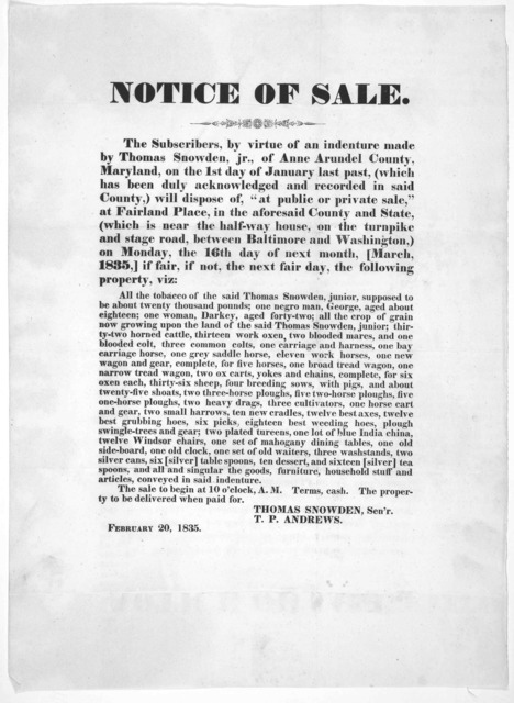 "Notice of sale. The subscriber,by virtue of an indenture made by Thomas Snowden,jr., of Anne Arundel County, Maryland, on the 1st day of January last past,(which has been duly acknowledged and recorded in said County), will dispose of,""at public"