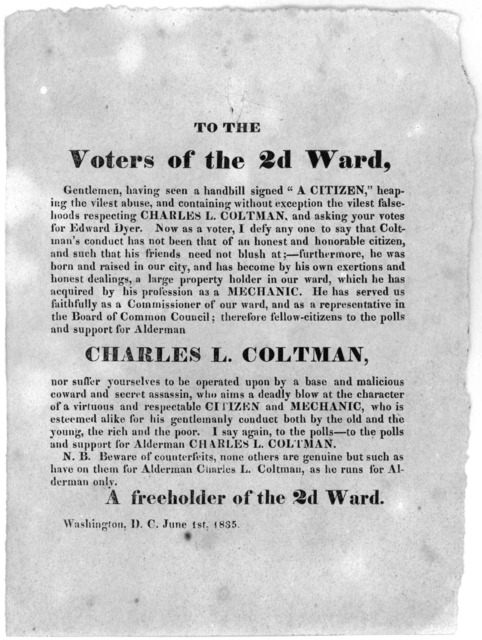 """To the voters of the 2d Ward, Gentlemen, having seen a handbill signed """"A citizen"""" heaping the vilest abuse, and containing without exception the vilest falsehoods respecting Charles L. Coltman, and asking your votes for Edward Dyer .... therefo"""