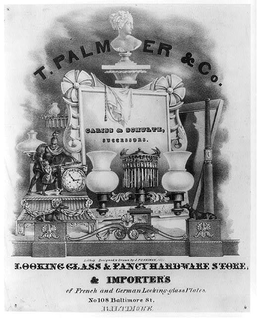 [Trade advertisement for T. Palmer & Co. Looking glass and fancy hardware store, & importers of French and German looking glass plates, no. 108 Baltimore St. Baltimore] / lithog. designed & drawn by J. Penniman.