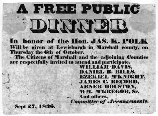 A free public dinner in honor of the Hon. Jas K. Polk will be given at Lewisburgh in Marshall county, on Thursday the 6th of October. The Citizens of Marshall and the adjoining counties are respectfully invited to attend and participate ... Sept