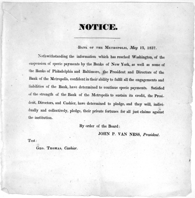 Notice. Bank of the Metroplis, May 12, 1837. Nothwithstanding the information which has reached Washington, of the suspension of specie payments by the banks of New York, as well as some of the banks of Philadelphia and Baltimore, the President