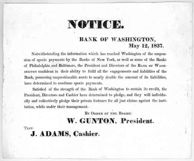 Notice. Bank of Washington, May 12, 1837. Notwithstanding the information which has reached Washington of the suspension of specie payments by the banks of New York, as well as some of the banks of Philadelphia and Baltimore, the President and d