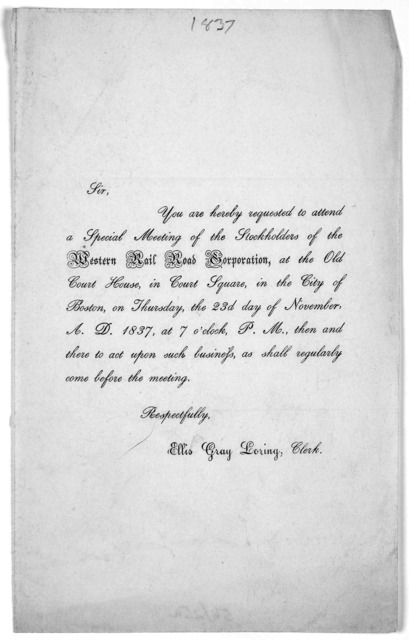 Sir. You are hereby requested to attend a special meeting of the stockholders of the Western rail road corporation, at the Old Court House in Court Square, in the City of Boston, on Thursday the 23d day of November A. D. 1837 ... [Boston, 1837].