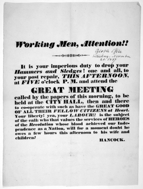 Working men, attention!! It is your imperious duty to drop your hammers and sledges! one and all, to your post repair, this afternoon, at five o'clock P.M. and attend the great meeting called by the papers of this morning, to be held at the City