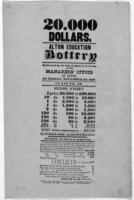 "20,000 dollars. Alton education lottery. Authorized by the City of Alton, to be drawn at the Managers' office at Alton, on Friday, November 30, 1838 ... Alton Printed at the ""Telegraph"" Office [1838]."