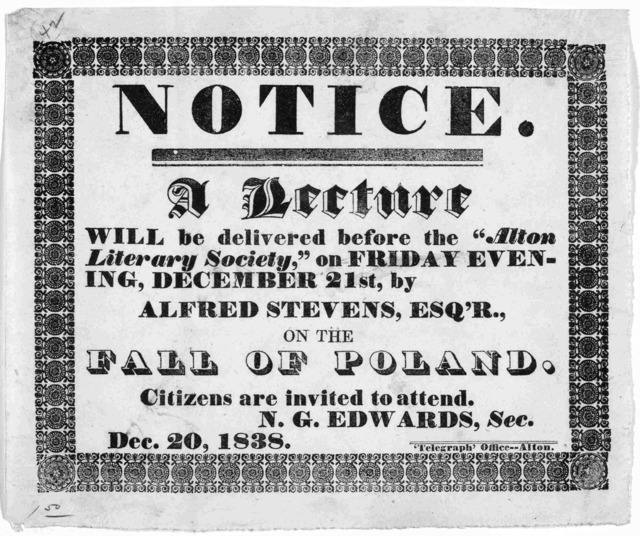 """Notice. A lecture will be delivered before the """"Alton literary society,"""" on Friday evening, December 21st, by Alfred Stevens, Esq'r., on the fall of Poland. Citizens are invited to attend. N. G. Edwards. Sec. Dec. 20, 1838. Alton """"Telegraph"""" off"""