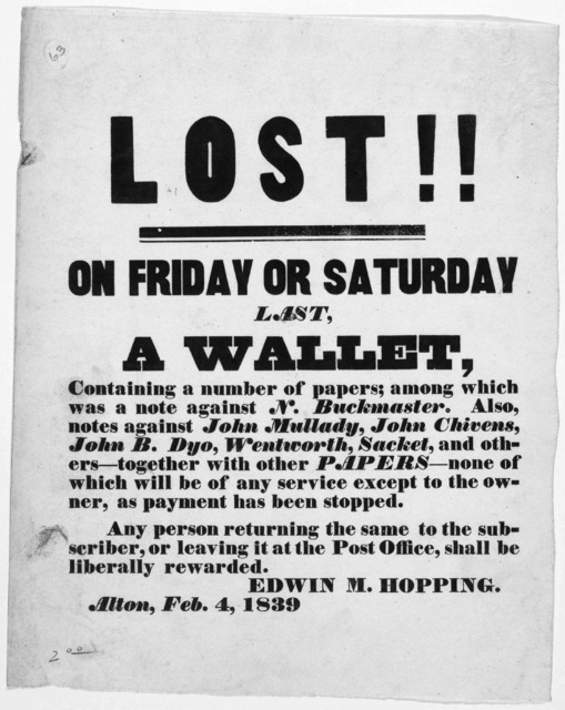 Lost!! on Friday or Saturday last, a wallet, containing a number of papers; among which was a note against N. Buckmaster. Also notes against John Mullady, John Chivens, John B. Dyo, Wentworth, Sacket, and others ... Edwin M. Hopping. Alton, Feb.