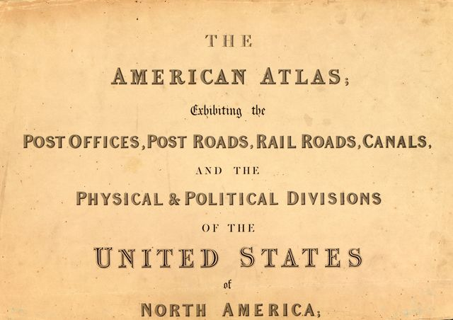 The American atlas, exhibiting the post offices, post roads, rail roads, canals, and the physical & political divisions of the United States of North America /