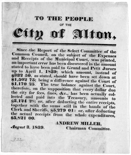 To the people of the City of Alton. Since the report of the Select committee of the common council, on the subject of the expenses and receipts of the municipal court, was printed an important error has been discovered in the amount stated to ha