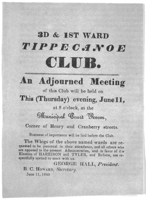 3rd and 1st ward Tippecanoe Club. An adjourned meeting of this club will be held on this (Thursday) evening, June 11, at 8 o'clock, at the Municipal Court Room, Corner of Henry and Cranberry Streets ... George Hall, President, B. C. Howard Secre