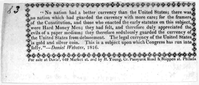 "[Anti-paper money broadsides, bearing extracts from various persons, dated 1786, 1787, 1811, 1816, 1819, 1832, 1837, 1840, all dealing with the burning question of the day, ""Anti paper"" from the library of Daniel Webster, labelled in his hand ""A"
