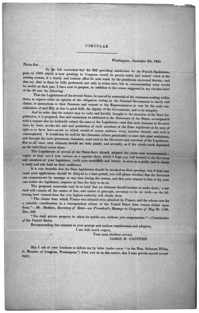 Circular. Washington, November 9th, 1840 Dear Sir: In the full conviction that the bill providing satisfaction for the French spoliations prior to 1800, which is now pending in Congress, would be greatly aided and indeed voted at the coming sess