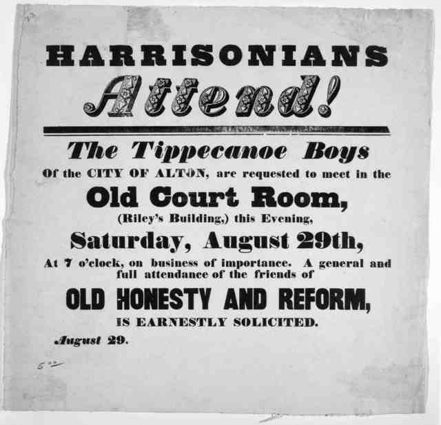 Harrisonians attend! The Tippecanoe boys of the City of Alton, are requested to meet in the Old Court room, (Riley's building,) this evening, Saturday, August 29th, at 7 o'clock, on business of importance. A general and full attendance of the fr