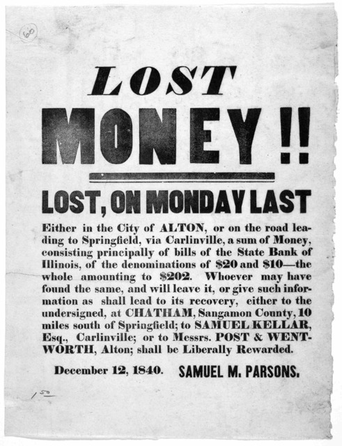 Lost money!! Lost, on Monday last either in the City of Alton, or on the road leading to Springfield, via Carlinville, a sum of money, consisting principally of bills of the State Bank of Illinois, of the denominations of $20 and $