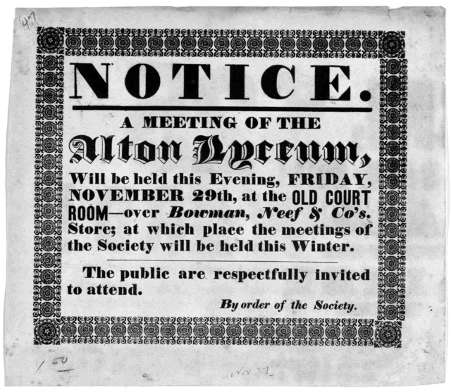 Notice. A meeting of the Alton Lyceum, will be held this evening, Friday, November 29th, at the Old Court room - over Bowman Neef & Co's store; at which place the meetings of the Society will be held this winter ... By order of the Society. [Alt
