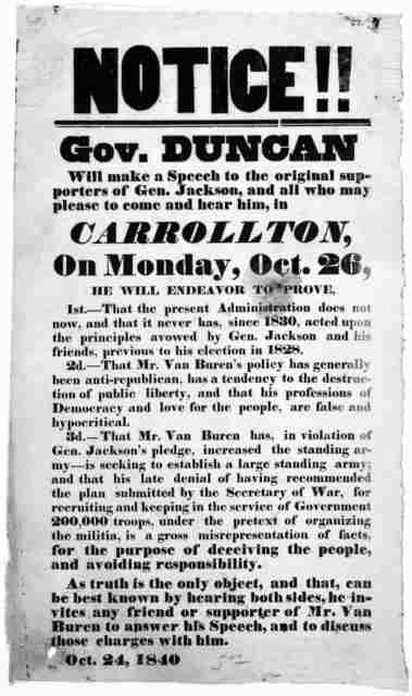 Notice!! Gov. Duncan will make a speech to the original supporters of Gen. Jackson, and all who may please to come and hear him in Carrollton, on Monday, Oct. 26 ... Oct. 24, 1840. [Carrollton? Ill.].