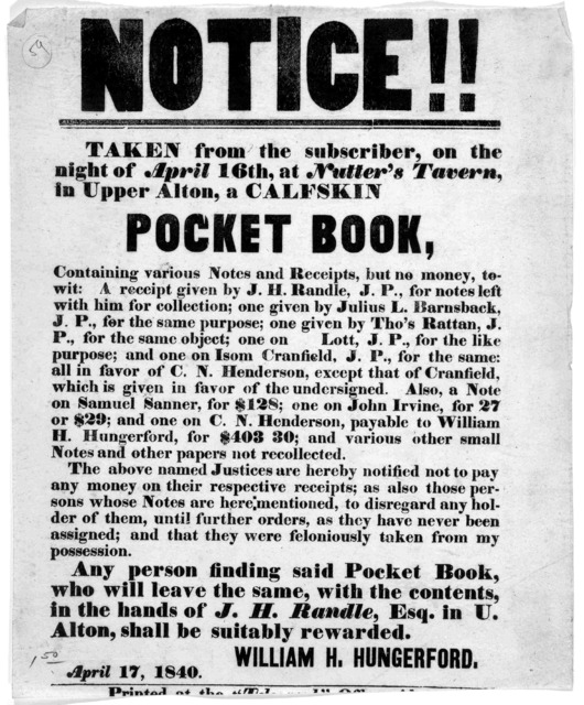 """Notice!! Taken from the subscriber, on the night of April 16th, at Nutter's tavern in Upper Alton, a calfskin pocket book ... William H. Hungerford. April 17, 1840. Alton. Printed at the """"Telegraph"""" office [1840]."""