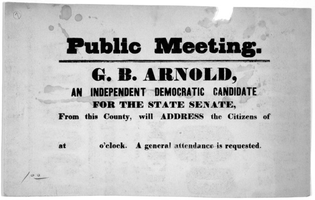 Public meeting. G. B. Arnold, an independent democratic candidate for the state Senate, from this County, will address the Citizens of [blank] at [blank] o'clock. A general attendance is requested [Ill., 1840?].
