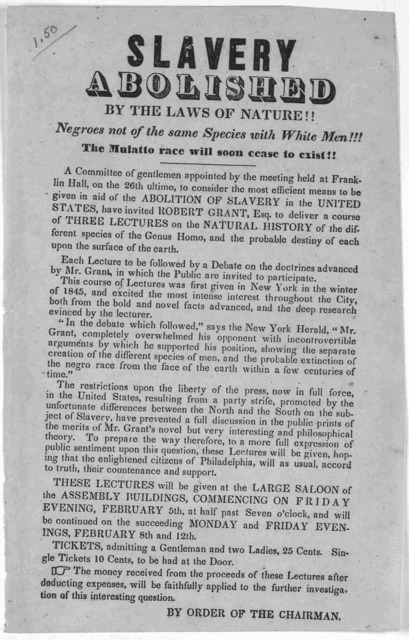 Slavery abolished by the laws of nature!!! Negroes not of the same species with white men!!! The mulatto race will soon cease to exist!! [Regarding course of lectures in aid of the abolition of slavery in the United States to be given by Robert