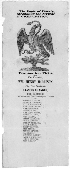 The eagle of liberty strangling the serpent of corruption.  True American ticket.  For president.  Wm. Henry Harrison.  For president Francis Granger Ohio electors of president and vice-president of the U. States.  [1840?]