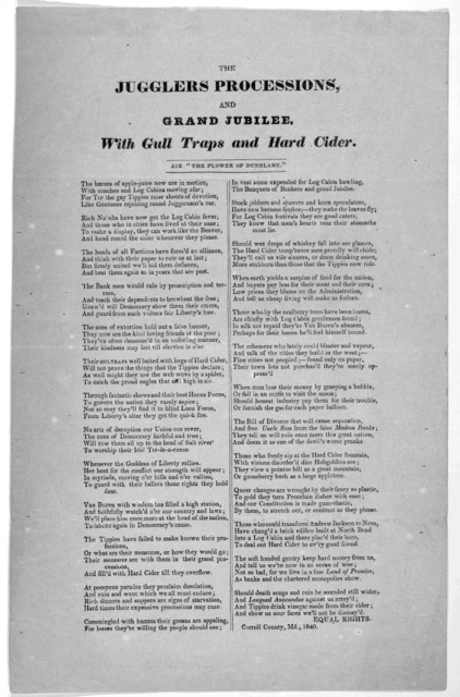 """The jugglers processions and grand jubilee With gull traps and hard cider. Air """"The flower of Dunblane."""" ...[Signed] Equal rights. Carroll County, Md., 1840."""