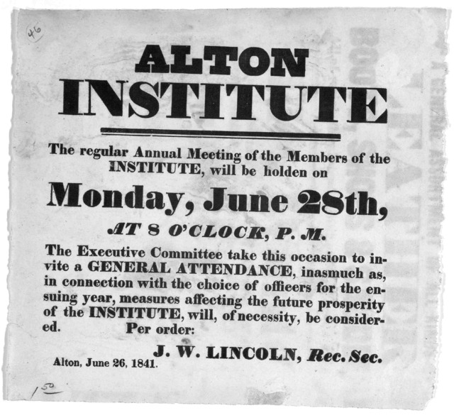 Alton institute. The regular annual meeting of the members of the institute, will be holden on Monday, June 28th, at 8 o'clock P. M. ... J. W. Lincoln, Rec. Sec. Alton, June 26, 1841.