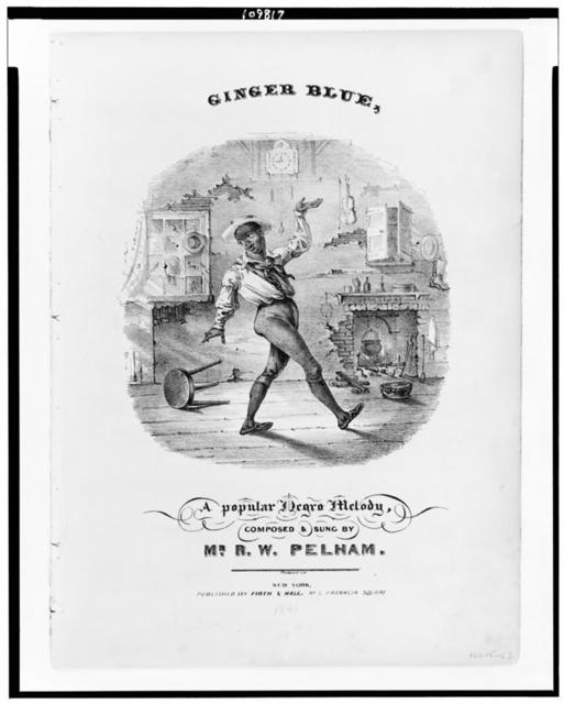 Ginger blue, a popular Negro melody, composed & sung by Mr. R.W. Pelham / Fleetwood lith.