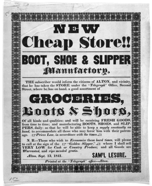 "New cheap store!! Boot, shoe & slipper manufactory ... Groceries, boots & shoes ... Sam'l Lesure. Alton, Sept. 15, 1841. Alton. Printed at the ""Telegraph"" office [1841]."