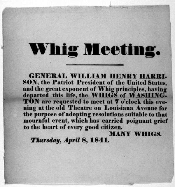Whig meeting. General William Henry Harrison the patriot President of the United States, and the great exponent of Whig principles, having departed this life, the Whigs of Washington are requested to meet a 7 o'clock this evening at the old Thea