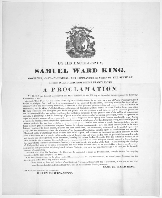 By His Excellency Samuel Ward King, Governor, ... A proclamation ... Resolved, that Thursday, the twenty-fourth day of November instant, be set apart as a day of public thanksgiving ... Given under my hand and the seal ... this seventh day of No