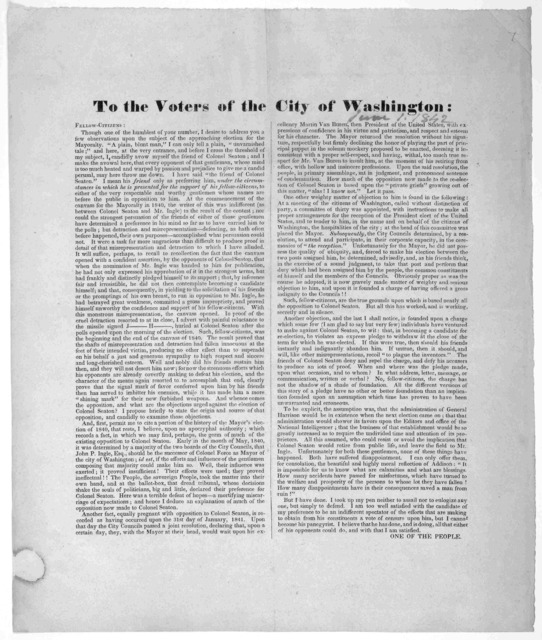 To the voters of the City of Washington: Fellow-citizens: Though one of the humblest of your number, I desire to address you a few observations upon the subject of the approaching election for the mayoralty ... One of the people. [Washington Jun