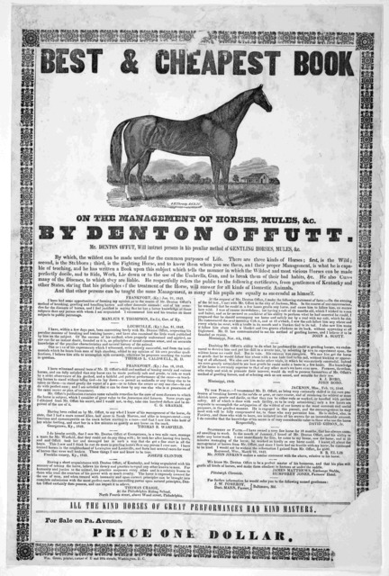 Best & cheapest book on the management of horses, mules, &c. By Denton Offutt. Mr. Denton Offut, will instruct persons in his peculiar method of gentling horses, mules, &c .... Washington, D. C. Wm. Greer, printer, corner of E and 10th streets 1
