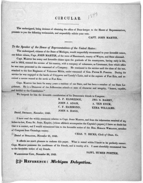 Circular. The undersigned, being desirous of obtaining the office of door-keeper to the House of representatives presents to you the following testimonials, and respectfully solicits your vote. Capt. John Martin. Washington City November 30, 184