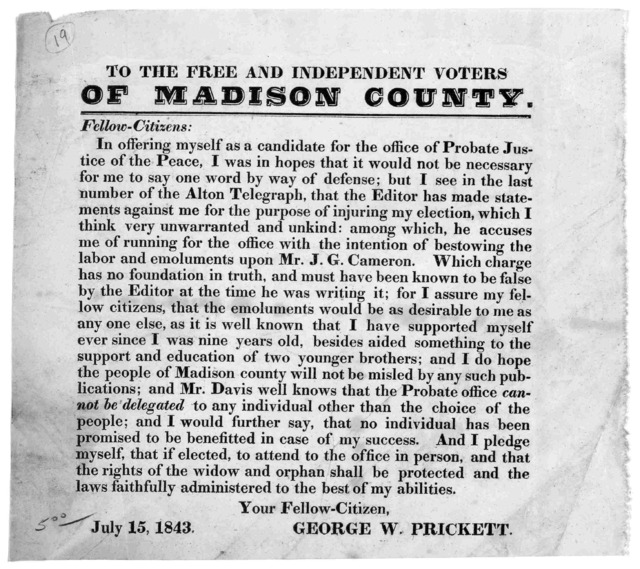 To the free and independent voters of Madison County. Fellow-citizen: In offering myself as a candidate for the office of probate justice of the peace ... Your fellow-citizens, George W. Prickett. July 15, 1843. [s. l.]